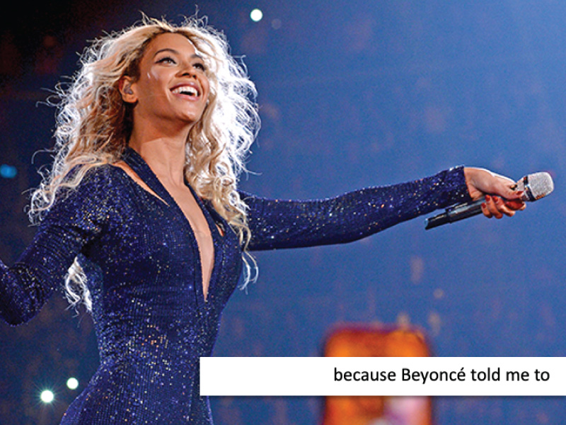Beyonce told me to